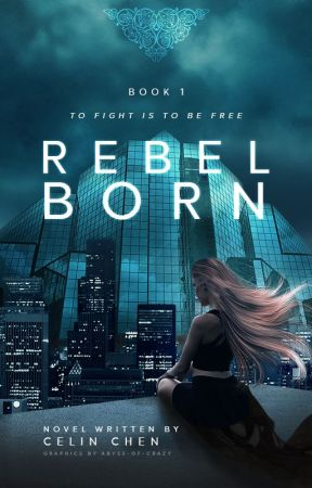 Rebel Born [FIRST DRAFT] by Abyss-of-Crazy