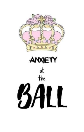 Anxiety At The Ball || B.U. AU || by PANICatthecafe
