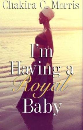 I'm Having a Royal Baby {ORIGINAL VERSION; BOOK 2} by LeanGoddess