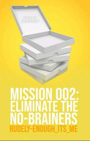 Mission 002: Eliminate The No-Brainers by Rudely-Enough_Its_Me