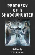 Prophecy Of A Shadowhunter (TMI FanFic) #Wattys2017 by Zoye1996
