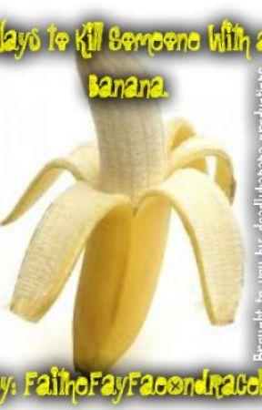 41 Ways to Kill Someone With a Banana by FaitheFayFaeOndracek