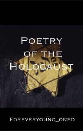 Poetry of the Holocaust by Foreveryoung_oneD