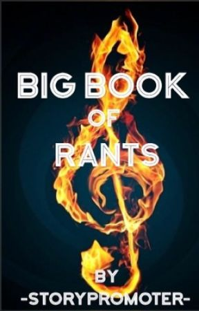 Big Book of Rants  by -StoryPromoter-
