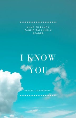 //I KNOW YOU// A Kung Fu Panda FanFic/Tai Lung X Reader by General_Blueberry87