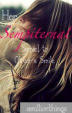 Her Sempiternal (Sequel to Oliver's Smile) by amillionthings
