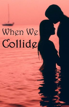 When We Collide by MadelinePaigee