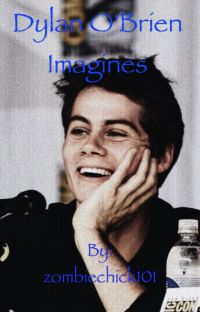 Dylan O'Brien Imagines (Taking requests) cover