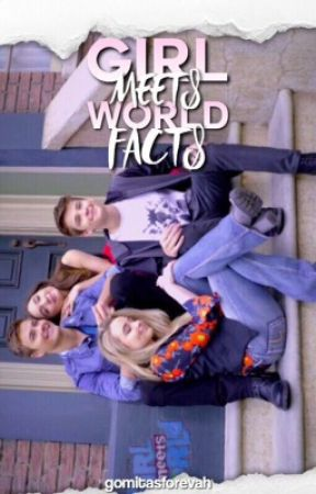 Girl meets world facts. by gomitasforevah