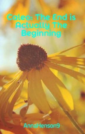 Caleo: The End is Actually The Beginning by Escapist_Author