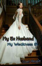 My Ex Husband (Wattpad Version)  by Gael-Reggie
