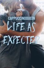 Life as Expected (DISCONTINUED) by cappuccinoqueen