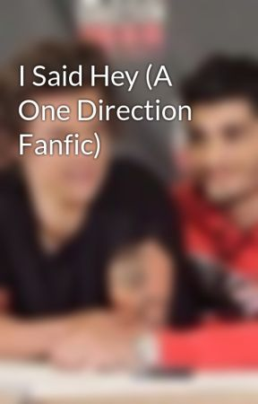 I Said Hey (A One Direction Fanfic) by zarry_otp