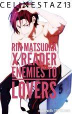 Rin Matsuoka x Reader Enemies To Lovers by akirridon