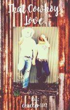 That Cowboy Love by cowgirl1102