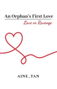 An Orphan's First Love: Love or Revenge  cover