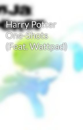 Harry Potter One-Shots (Feat. Wattpad) by NinjaRocker