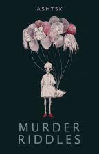 Murder Riddles by ashtsk
