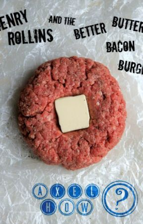Henry Rollins and the Better Butter Bacon Burger by AxelHowerton