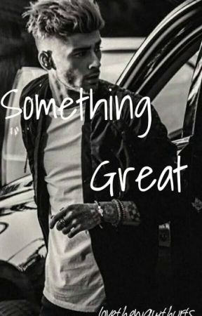 Something Great 》Z.M. by lovethewayithurts