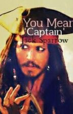 You Mean 'Captain' Jack Sparrow by ijustwant2write