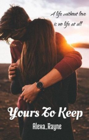 Yours To Keep [Completed] by Alexa_Rayne