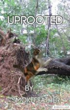 Uprooted (An Interactive Warriors Fanfiction) by Smokefeather