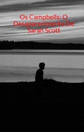 Os Spencer-Campbell: O Desaparecimento De Sarah Scott by JoyceGonalves3