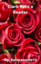 Clark Kent X Reader by batmanwife13
