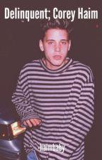 Delinquent; Corey Haim by -haimbaby