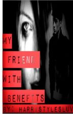 My Friend With Benefits by HarryStylesLuv