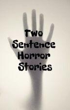 Two Sentence Horror Stories by RunawayNebula