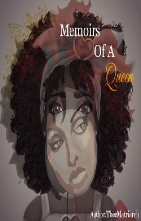 Memoirs of A Queen  by TheeMatriarch