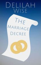 The Marriage Decree by Delilah_Wise
