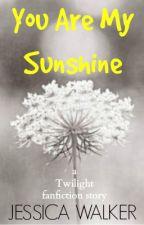 You Are My Sunshine by MissJessWalker