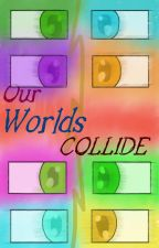 Our Worlds Collide by Dreamcrafter45
