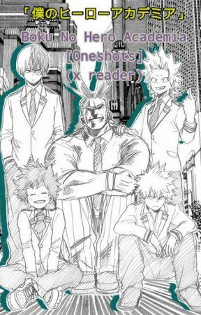 Boku no Hero Academia [Oneshots] (x reader) by Unknown_Oddity