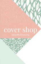 Cover Shop [CLOSED] by beautifullyyoung