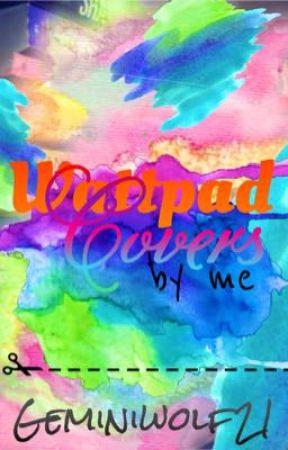 Wattpad Covers By Me by Geminiwolf21