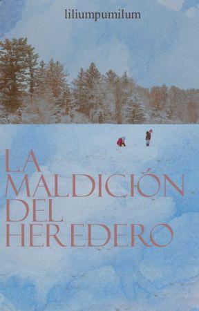 La Maldición del Heredero (+18) (Completa) by liliumpumilum