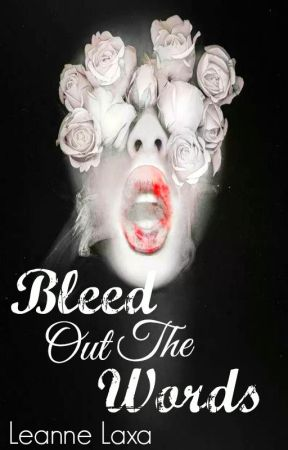 Bleed Out The Words by TheSecretiveAngel