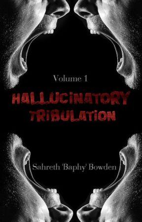 Hallucinatory Tribulation [Anthology] by Baphy1428
