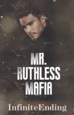 Mr. Ruthless Mafia ✔ (COMPLETED) by InfiniteEnding