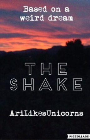 The Shake by AriLikesUnicorns