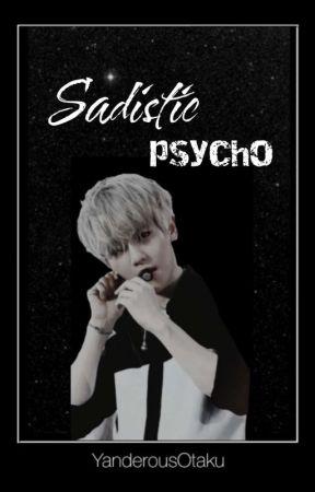 Sadistic Psycho    INTENSIVE EDITING by yanderousOtaku