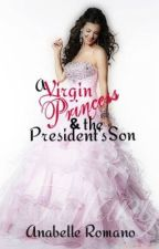 A Virgin Princess and the President's Son by AnabelleRomano123