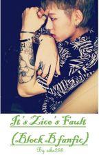 It's Zico's Fault - (Block B Fanfic) by sibs288