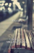 Frases de un Idiota melancolico by StevenMontes97