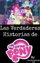 Las Verdaderas Historias de ''My Little Pony''. by