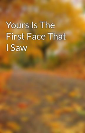 Yours Is The First Face That I Saw by ronreads